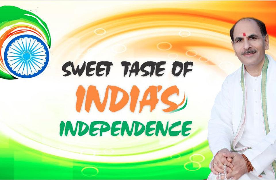 Sweet Taste Of India's Independence-Sudhanshuji Maharaj