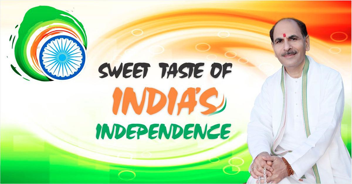 Sweet Taste Of India's Independence-Sudhanshuji Maharaj